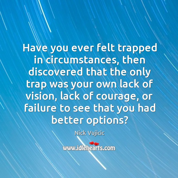 Image, Have you ever felt trapped in circumstances, then discovered that the only