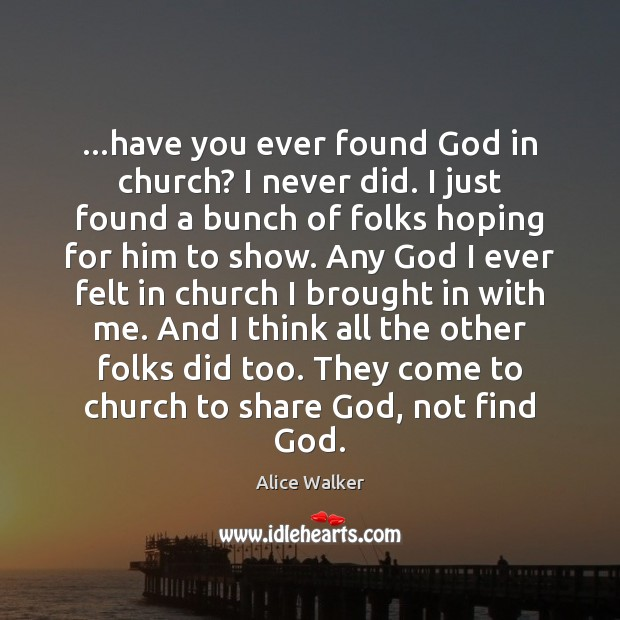 Image, …have you ever found God in church? I never did. I just