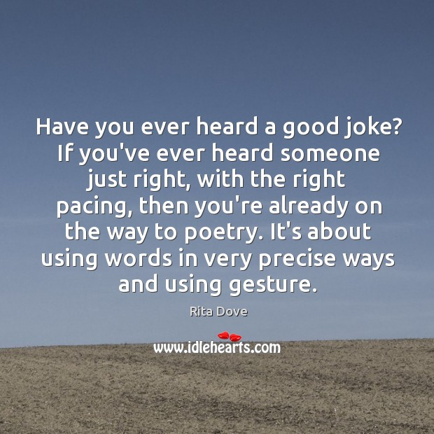 Have you ever heard a good joke? If you've ever heard someone Rita Dove Picture Quote
