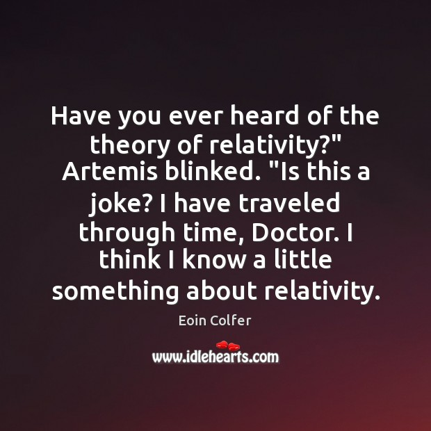 """Have you ever heard of the theory of relativity?"""" Artemis blinked. """"Is Image"""
