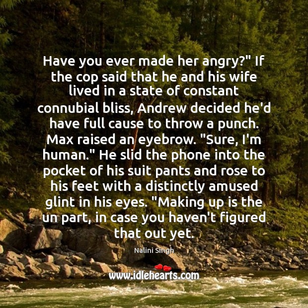 """Image, Have you ever made her angry?"""" If the cop said that he"""