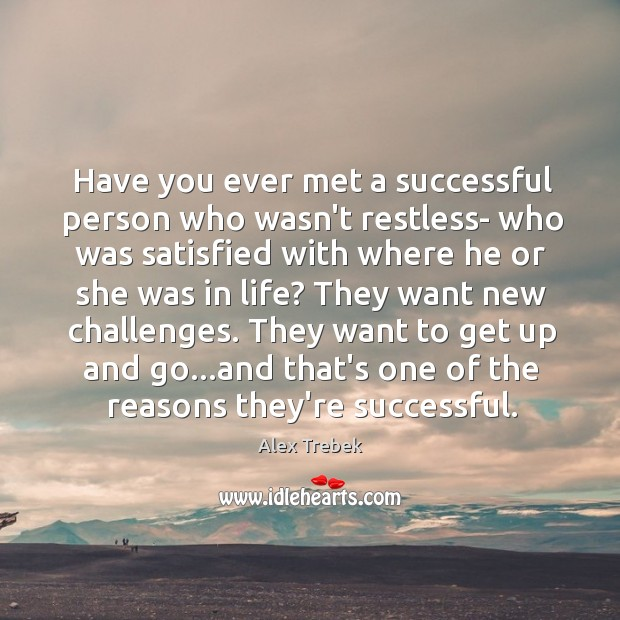 Image, Have you ever met a successful person who wasn't restless- who was