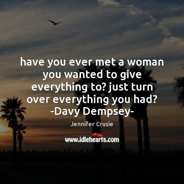 Have you ever met a woman you wanted to give everything to? Image