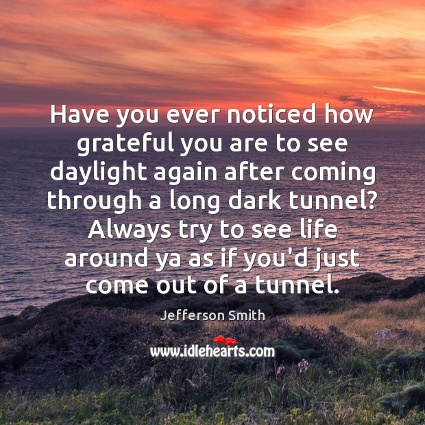 Have you ever noticed how grateful you are to see daylight again Image