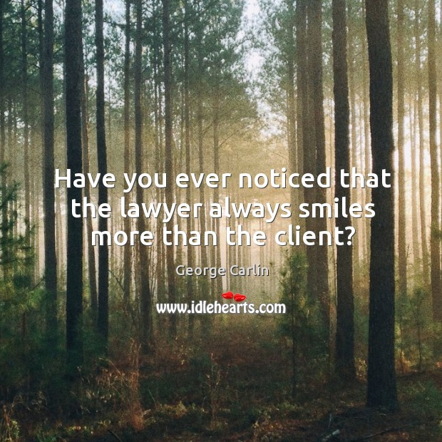 Have you ever noticed that the lawyer always smiles more than the client? Image