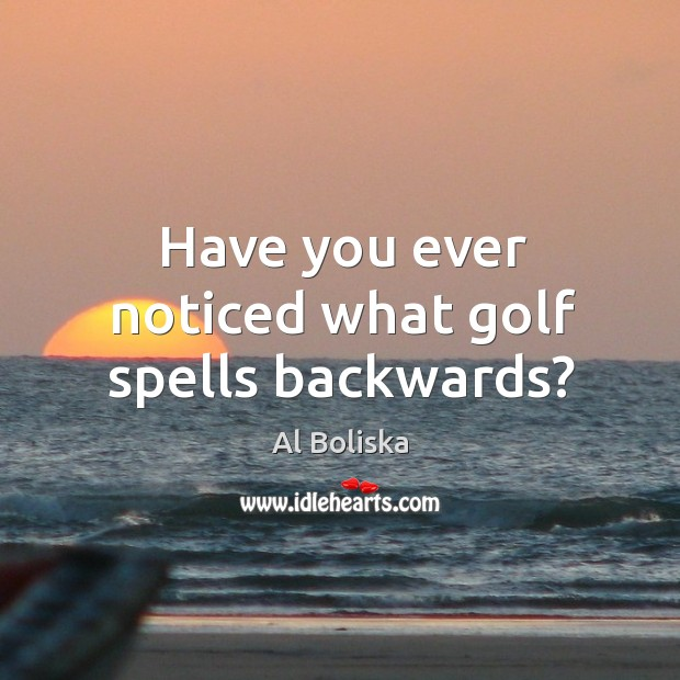 Image, Have you ever noticed what golf spells backwards?