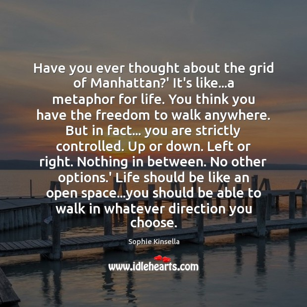 Have you ever thought about the grid of Manhattan?' It's like… Sophie Kinsella Picture Quote