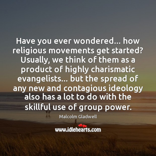 Have you ever wondered… how religious movements get started? Usually, we think Malcolm Gladwell Picture Quote