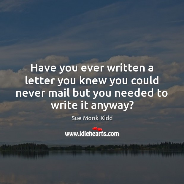 Have you ever written a letter you knew you could never mail Image
