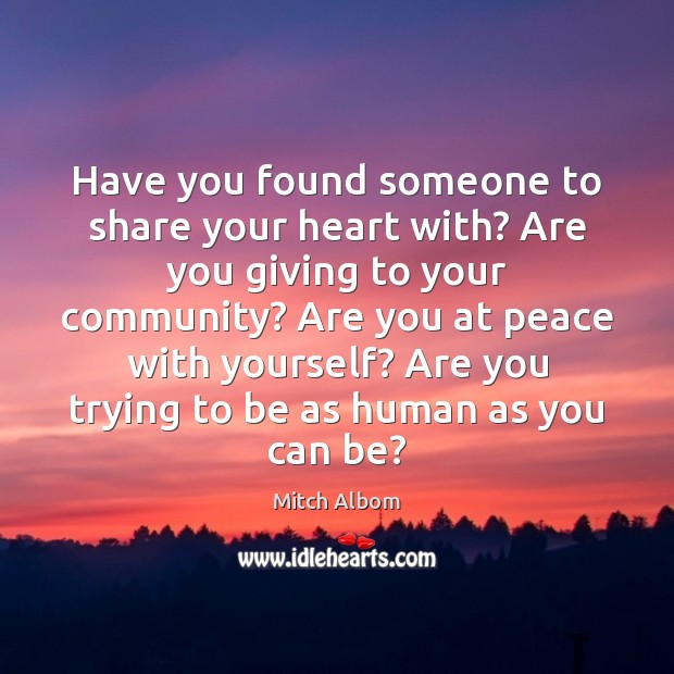 Have you found someone to share your heart with? Are you giving Mitch Albom Picture Quote