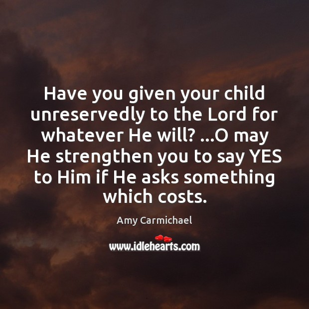 Have you given your child unreservedly to the Lord for whatever He Image