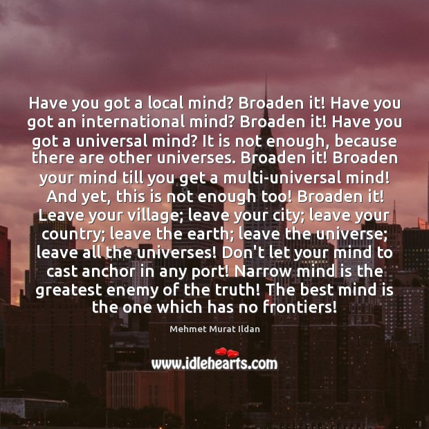 Image, Have you got a local mind? Broaden it! Have you got an