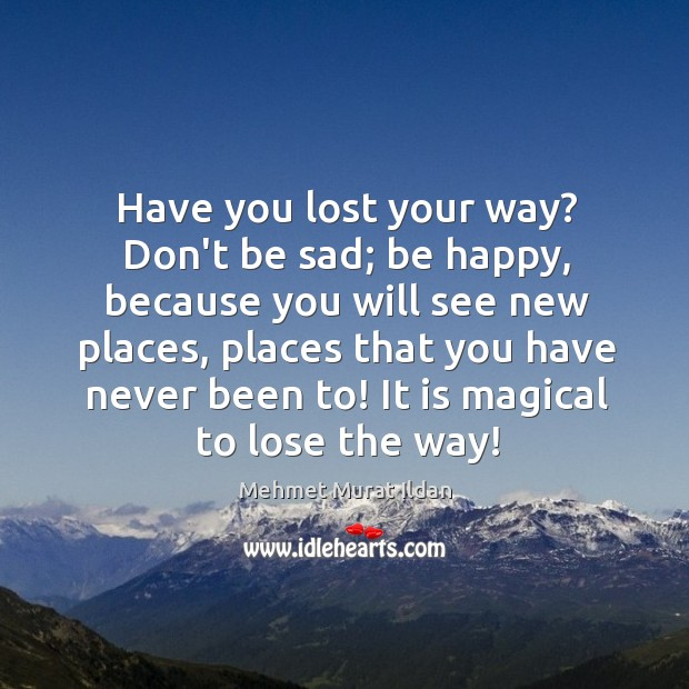 Image, Have you lost your way? Don't be sad; be happy, because you