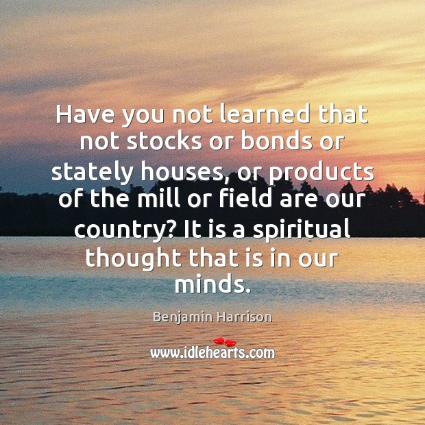 Image, Have you not learned that not stocks or bonds or stately houses,
