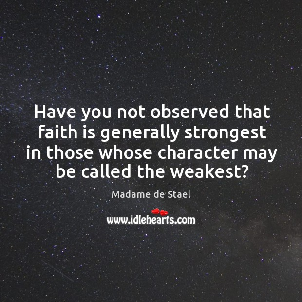 Have you not observed that faith is generally strongest in those whose character may be called the weakest? Image