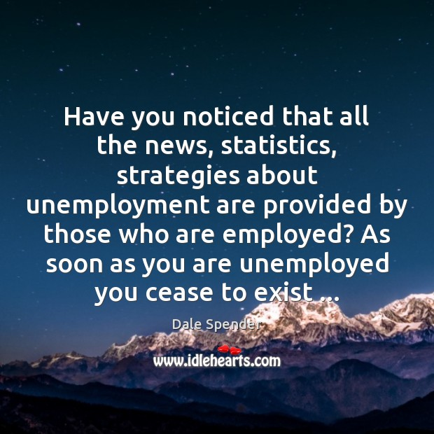 Have you noticed that all the news, statistics, strategies about unemployment are Image