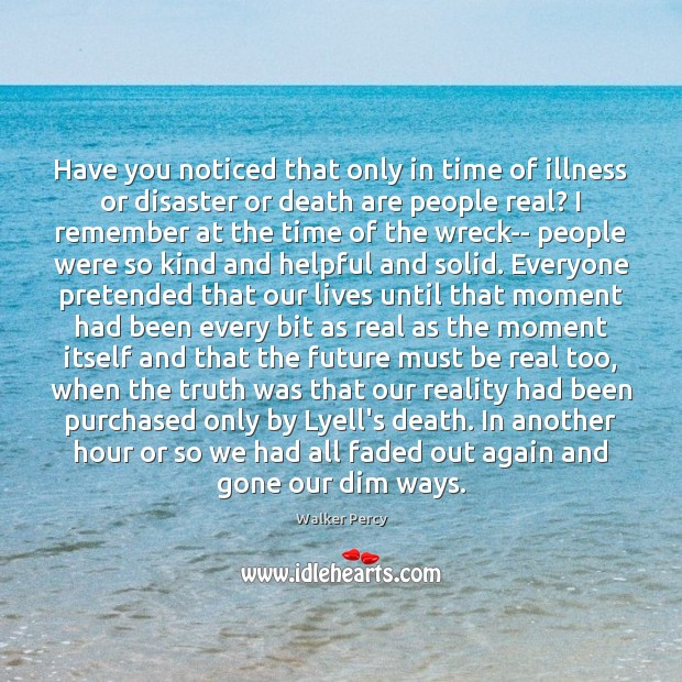 Have you noticed that only in time of illness or disaster or Image