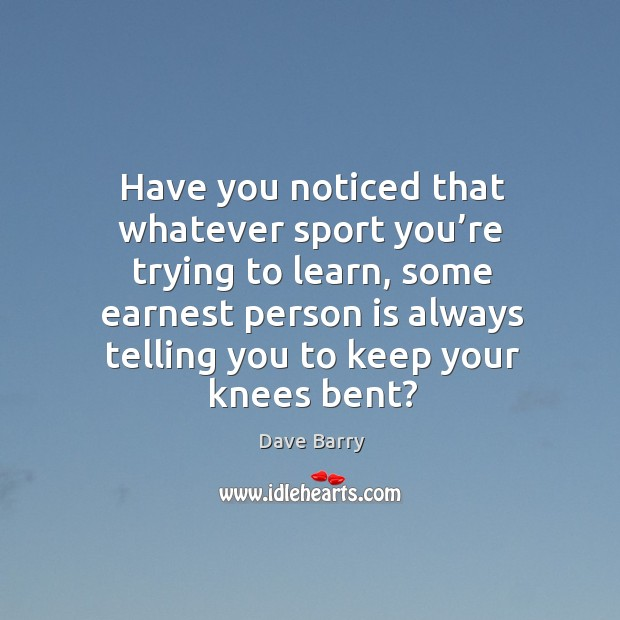 Have you noticed that whatever sport you're trying to learn Image