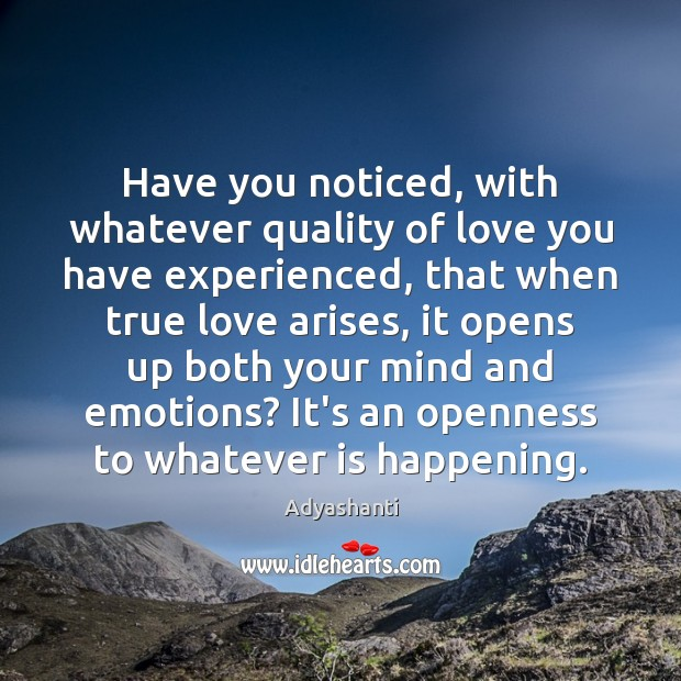 Image, Have you noticed, with whatever quality of love you have experienced, that