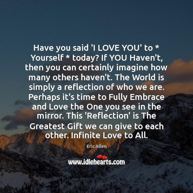Have you said 'I LOVE YOU' to * Yourself * today? If YOU Haven't, World Quotes Image