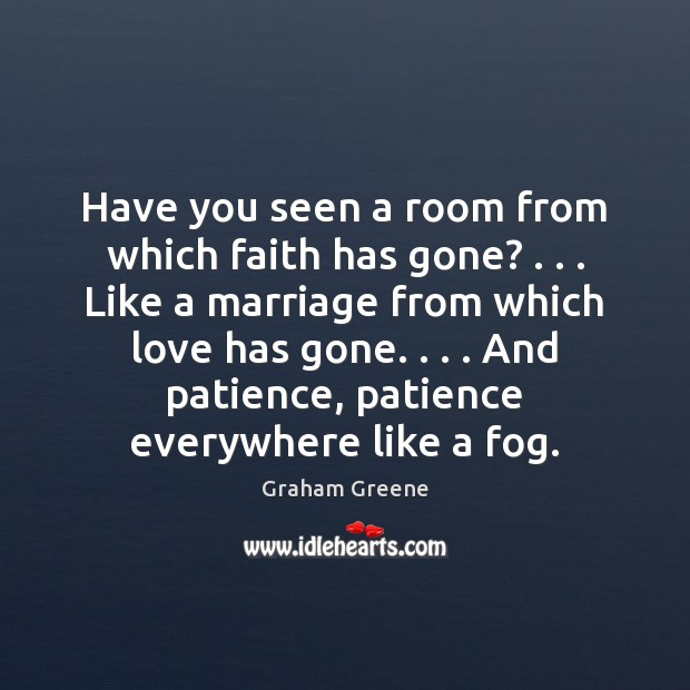 Image, Have you seen a room from which faith has gone? . . . Like a
