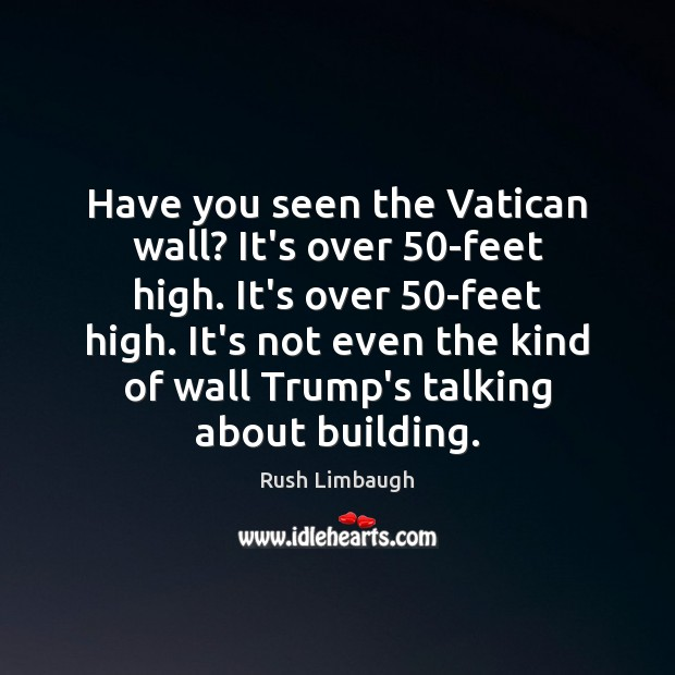 Have you seen the Vatican wall? It's over 50-feet high. It's over 50 Image