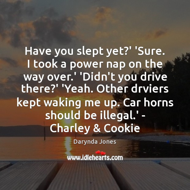 Have you slept yet?' 'Sure. I took a power nap on Darynda Jones Picture Quote