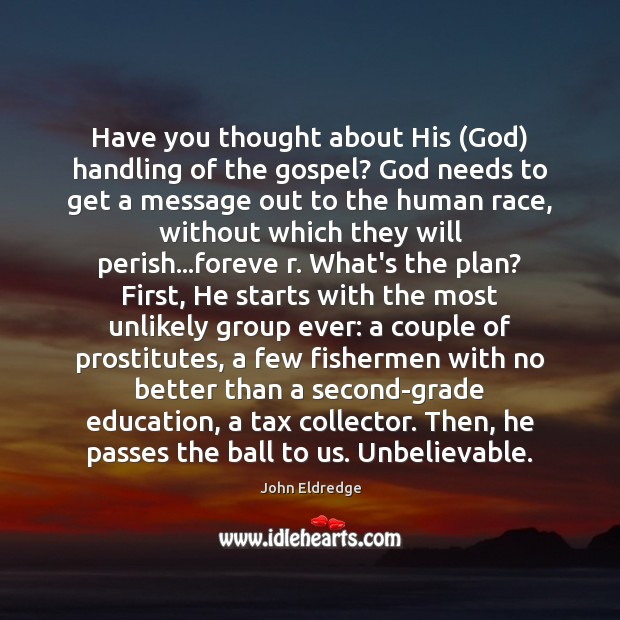 Have you thought about His (God) handling of the gospel? God needs Image