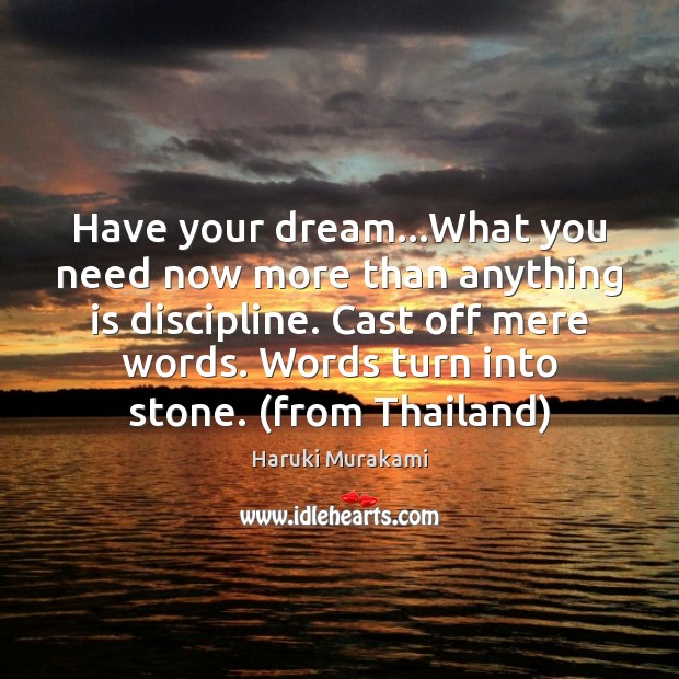 Image, Have your dream…What you need now more than anything is discipline.