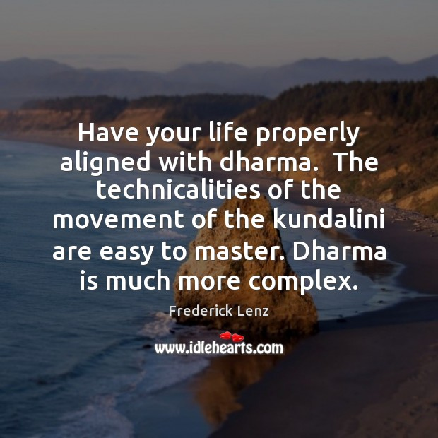 Image, Have your life properly aligned with dharma.  The technicalities of the movement