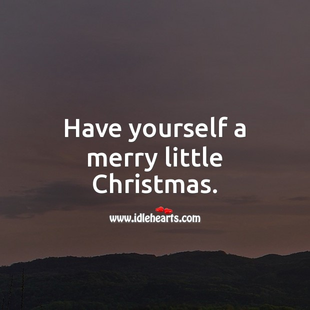Have yourself a merry little Christmas. Christmas Quotes Image