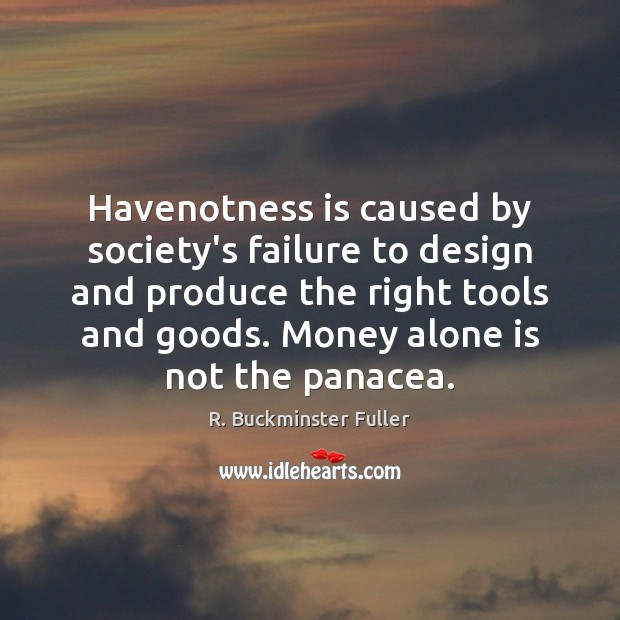 Havenotness is caused by society's failure to design and produce the right Image