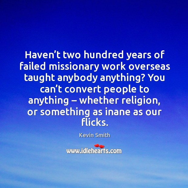 Haven't two hundred years of failed missionary work overseas taught anybody anything? Image