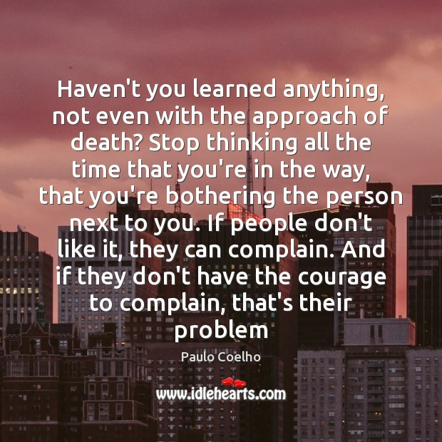 Haven't you learned anything, not even with the approach of death? Stop Image