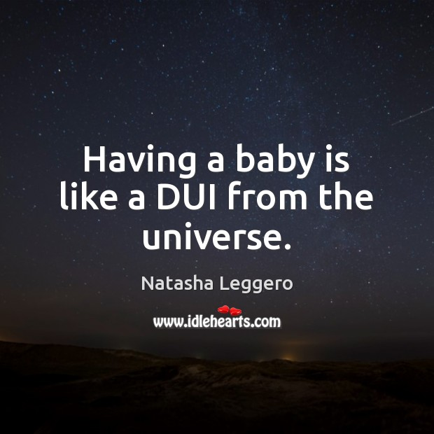 Having a baby is like a DUI from the universe. Image