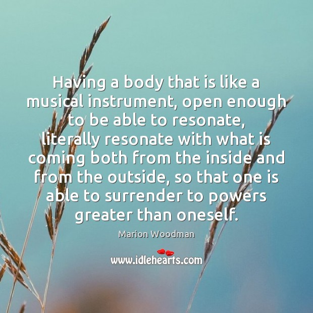 Having a body that is like a musical instrument, open enough to Image