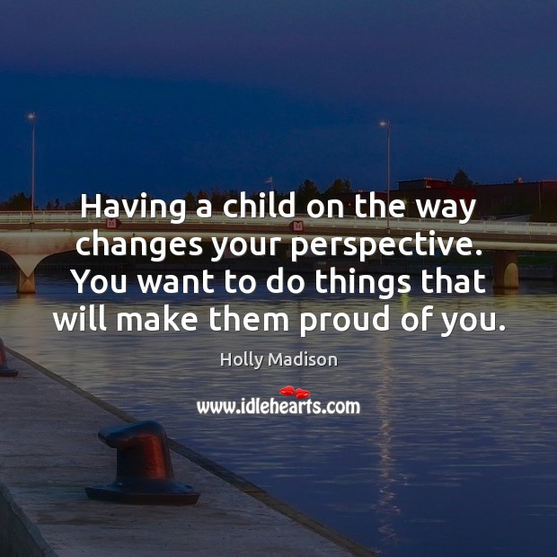 Having a child on the way changes your perspective. You want to Image