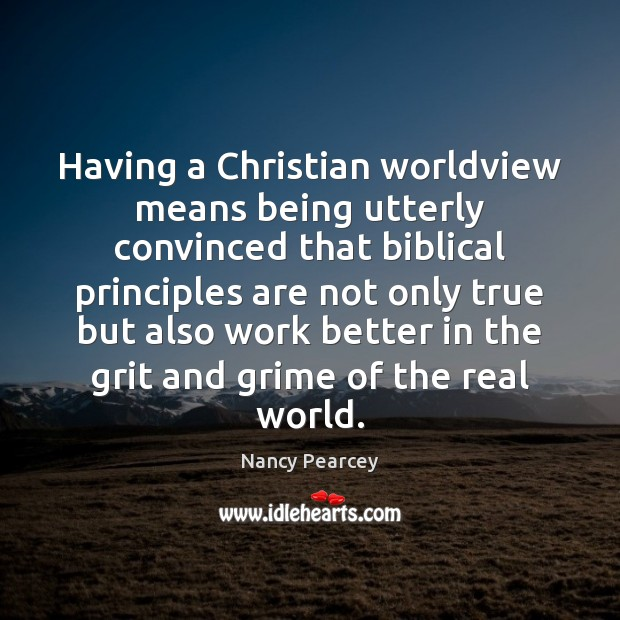 Image, Having a Christian worldview means being utterly convinced that biblical principles are