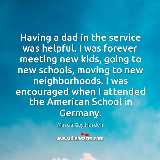 Having a dad in the service was helpful. I was forever meeting new kids Image
