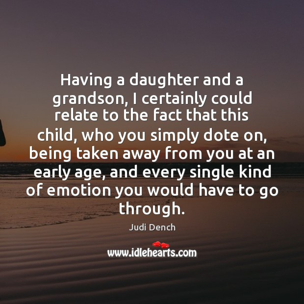 Having a daughter and a grandson, I certainly could relate to the Judi Dench Picture Quote
