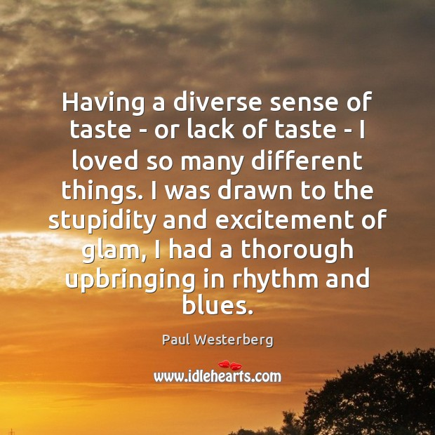 Having a diverse sense of taste – or lack of taste – Paul Westerberg Picture Quote