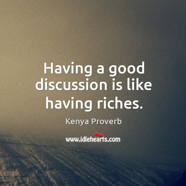 Having a good discussion is like having riches. Kenya Proverbs Image