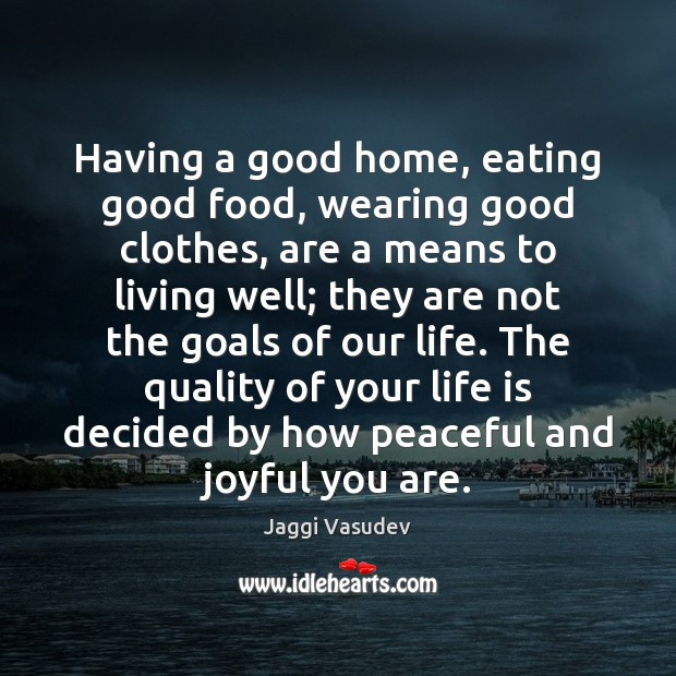 Having a good home, eating good food, wearing good clothes, are a Image