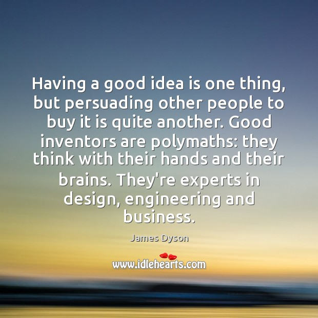 Having a good idea is one thing, but persuading other people to Image
