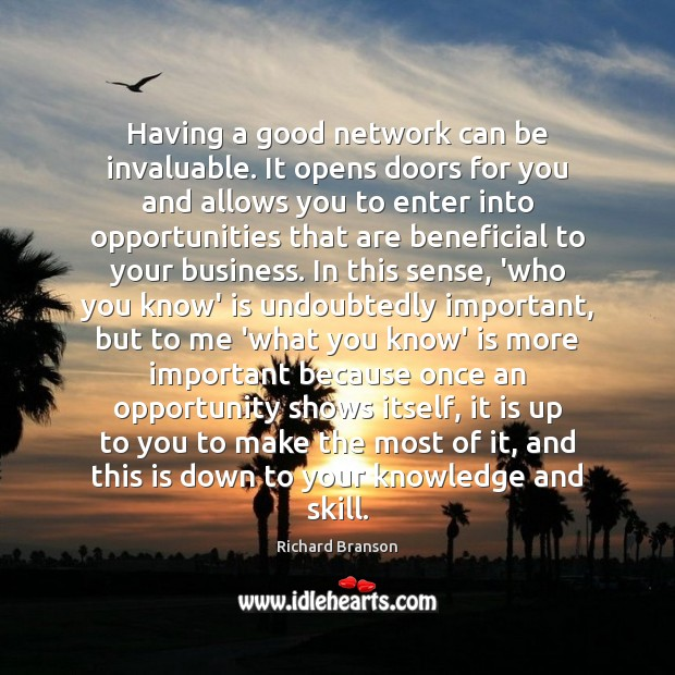 Having a good network can be invaluable. It opens doors for you Image