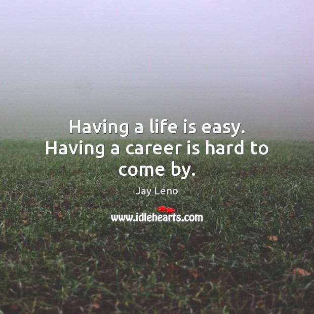 Image, Having a life is easy. Having a career is hard to come by.