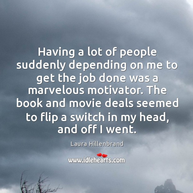 Having a lot of people suddenly depending on me to get the job done was a marvelous motivator. Image