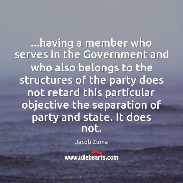 …having a member who serves in the Government and who also belongs Jacob Zuma Picture Quote