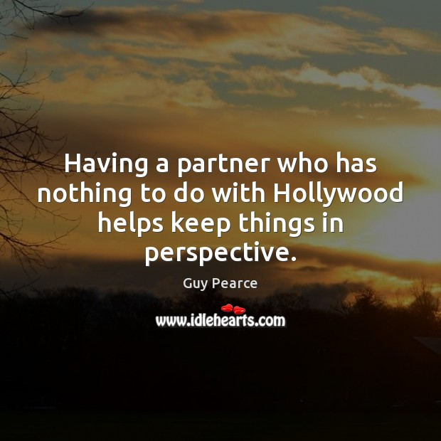 Having a partner who has nothing to do with Hollywood helps keep things in perspective. Image