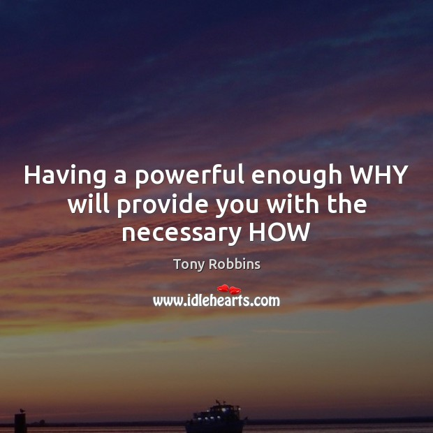Image, Having a powerful enough WHY will provide you with the necessary HOW